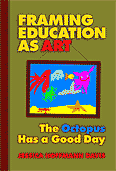 Framing Education as Art: The Octopus Has a Good Day